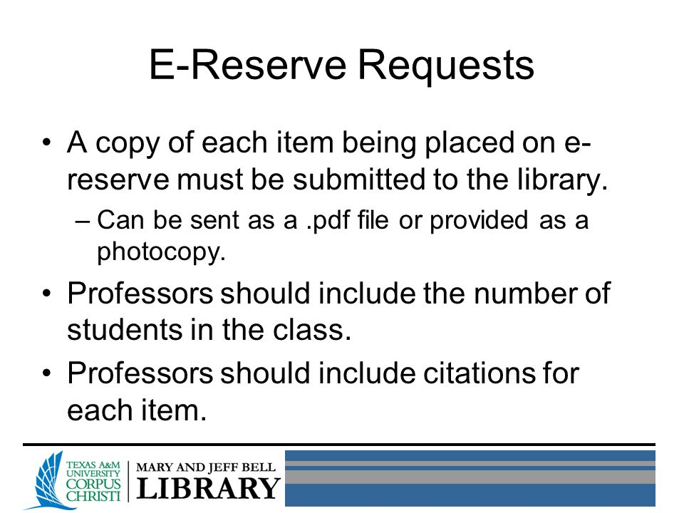 E-Reserve Requests A copy of each item being placed on e- reserve must be submitted to the library.