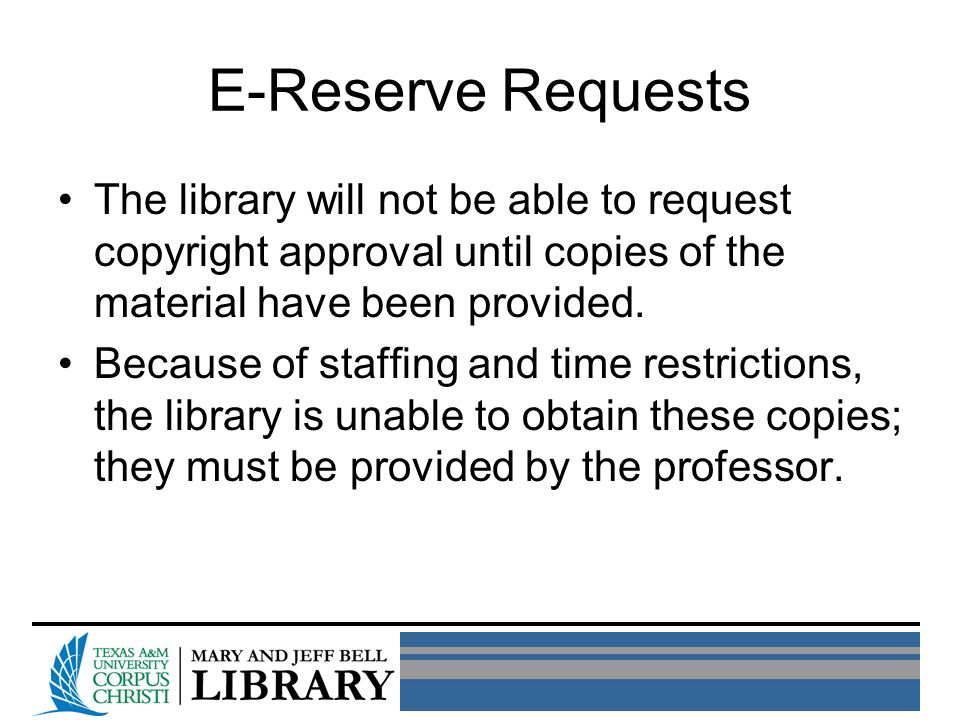 E-Reserve Requests The library will not be able to request copyright approval until copies of the material have been provided.
