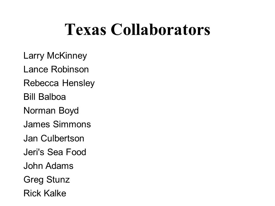 Texas Collaborators Larry McKinney Lance Robinson Rebecca Hensley Bill Balboa Norman Boyd James Simmons Jan Culbertson Jeri s Sea Food John Adams Greg Stunz Rick Kalke