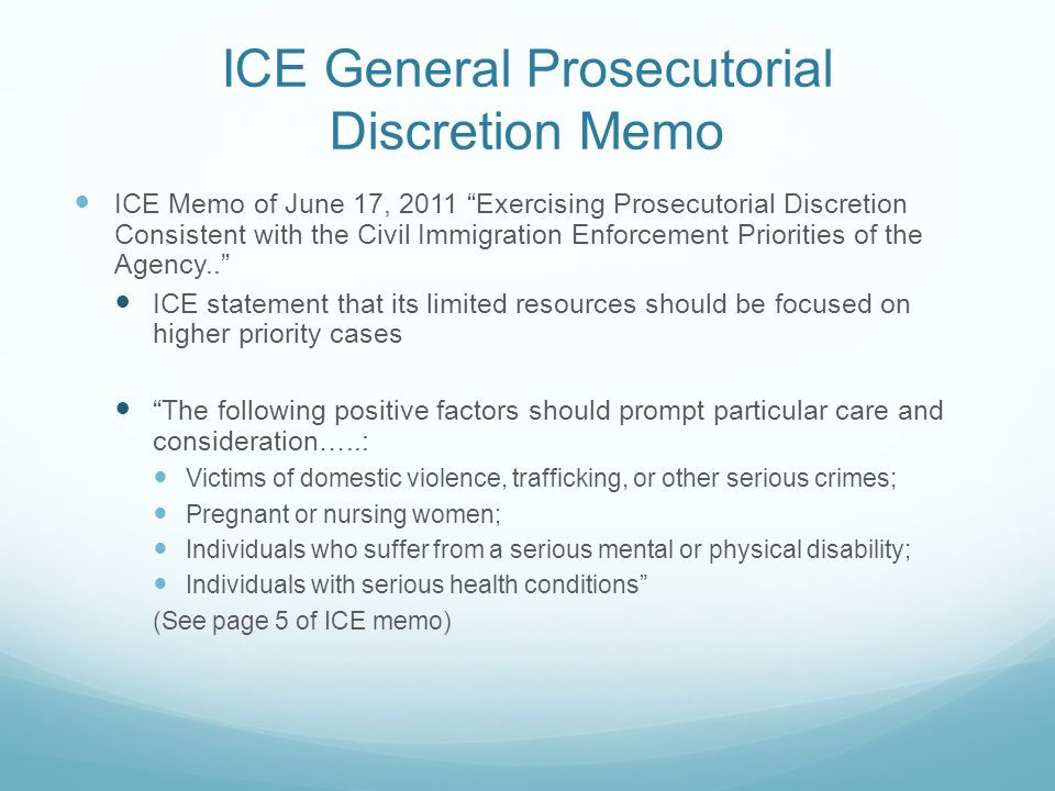 ICE General Prosecutorial Discretion Memo ICE Memo of June 17, 2011 Exercising Prosecutorial Discretion Consistent with the Civil Immigration Enforcement Priorities of the Agency..