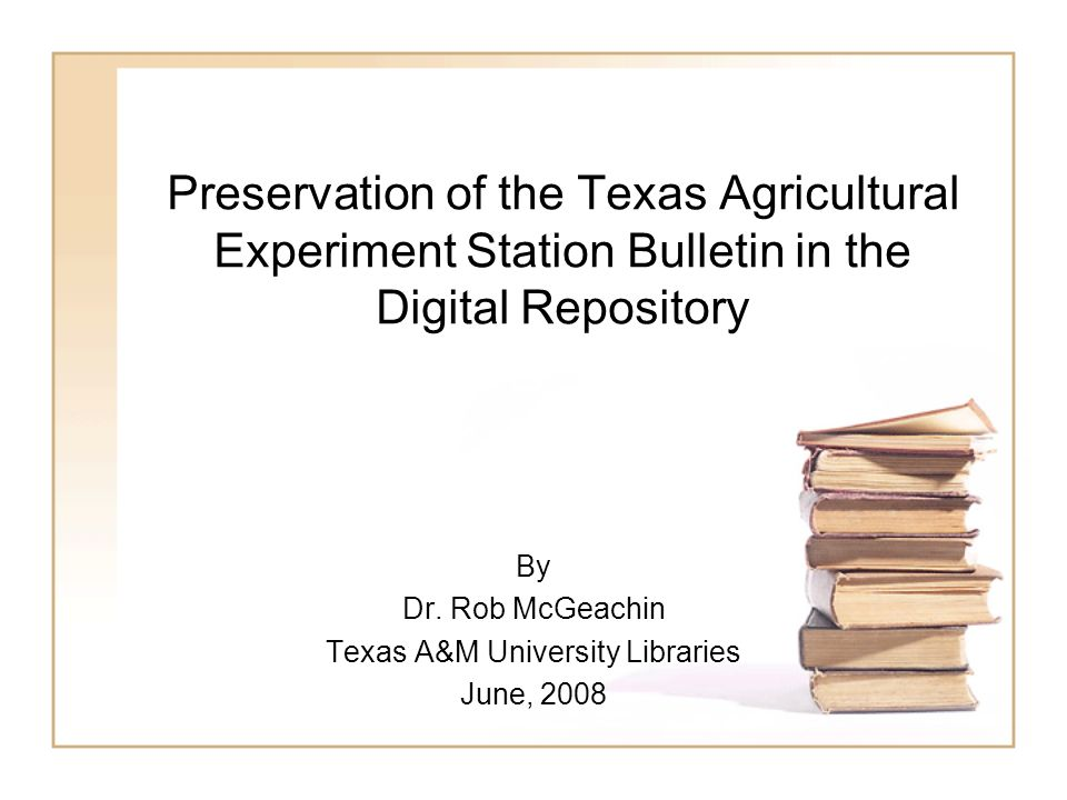 Preservation of the Texas Agricultural Experiment Station Bulletin in the Digital Repository By Dr.