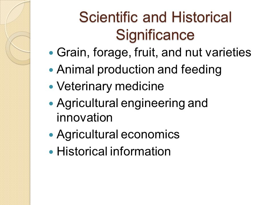 Scientific and Historical Significance Grain, forage, fruit, and nut varieties Animal production and feeding Veterinary medicine Agricultural engineering and innovation Agricultural economics Historical information
