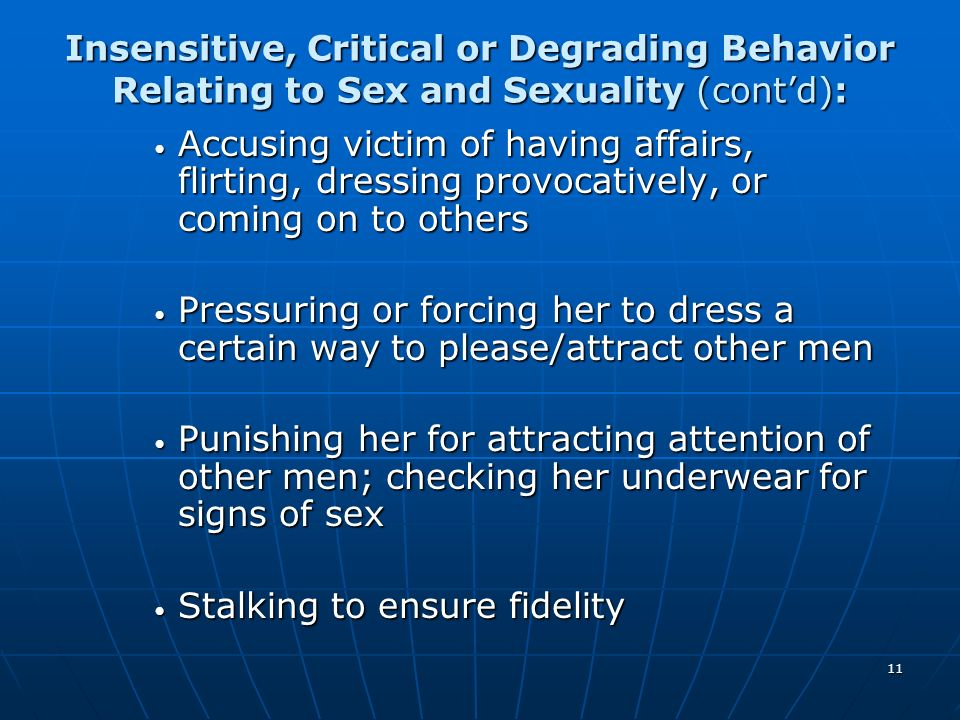 11 Insensitive, Critical or Degrading Behavior Relating to Sex and Sexuality (contd): Accusing victim of having affairs, flirting, dressing provocativ
