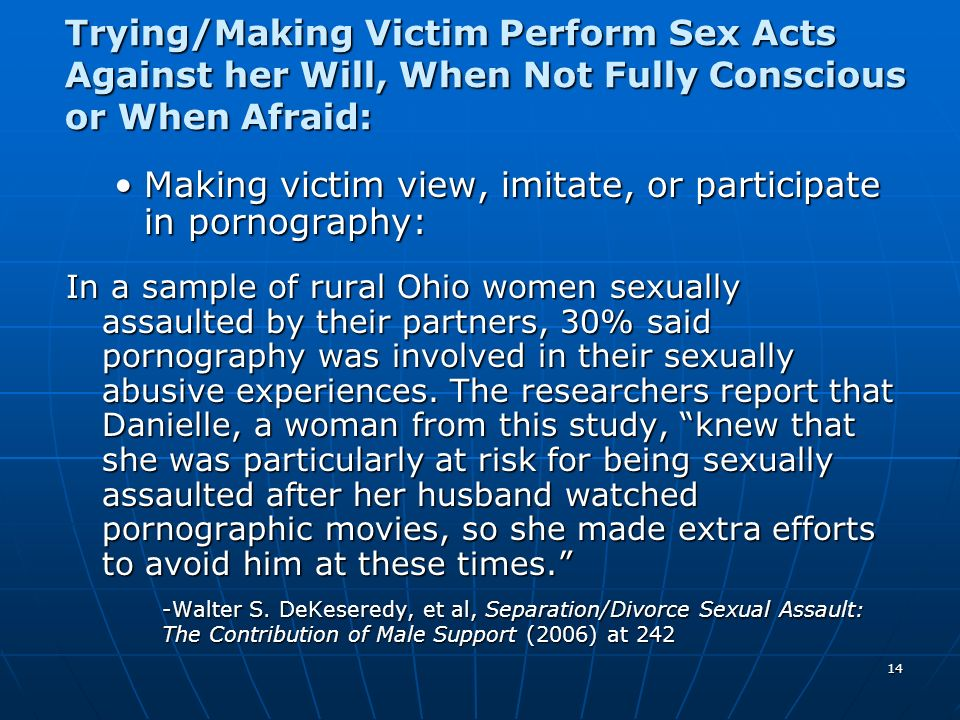 14 Trying/Making Victim Perform Sex Acts Against her Will, When Not Fully Conscious or When Afraid: Making victim view, imitate, or participate in por
