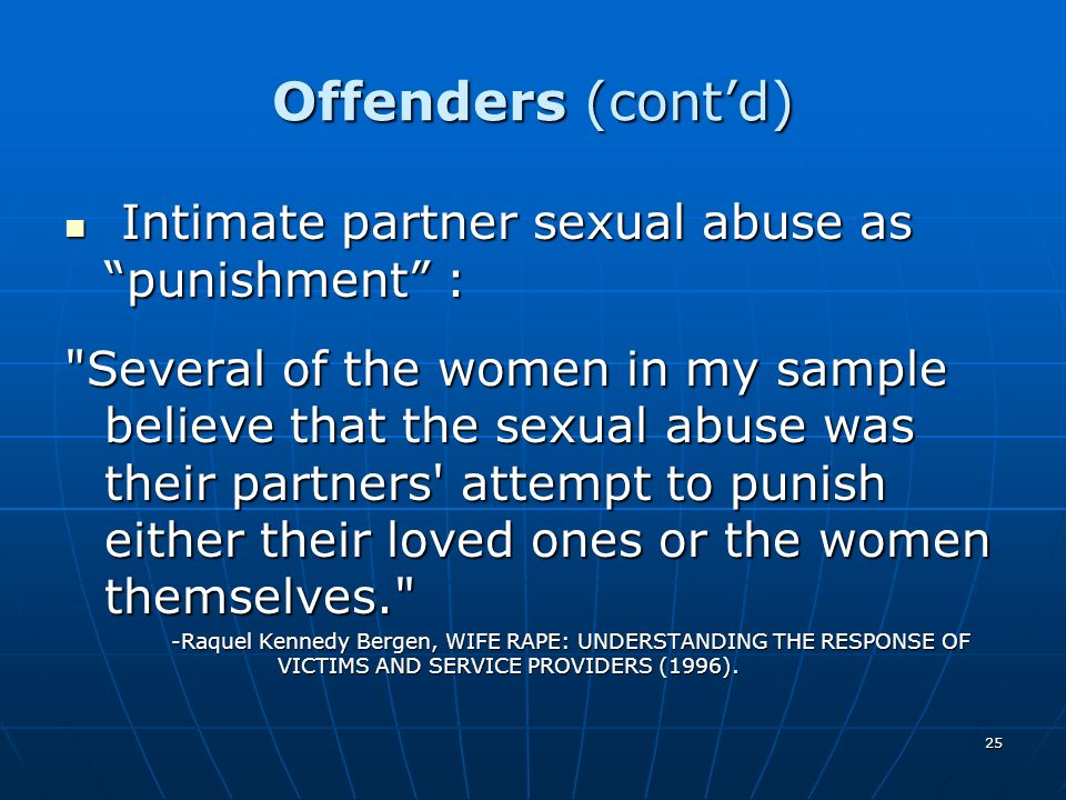 25 Offenders (contd) Intimate partner sexual abuse as punishment : Intimate partner sexual abuse as punishment :