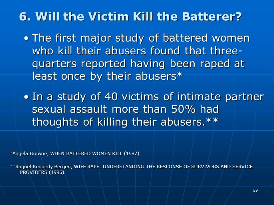 59 The first major study of battered women who kill their abusers found that three- quarters reported having been raped at least once by their abusers