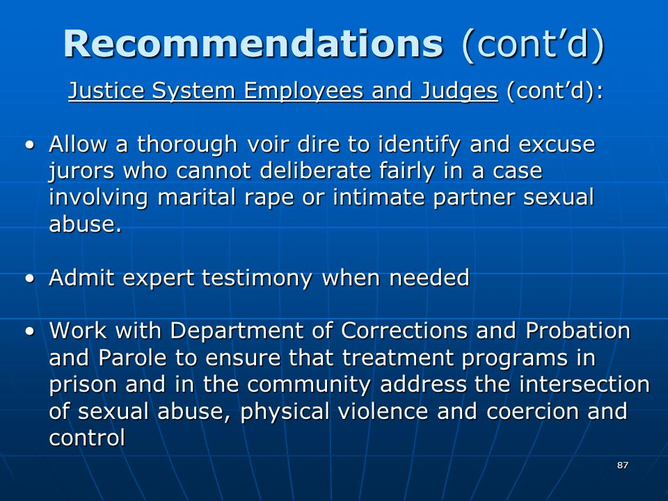 87 Recommendations (contd) Justice System Employees and Judges (contd): Allow a thorough voir dire to identify and excuse jurors who cannot deliberate