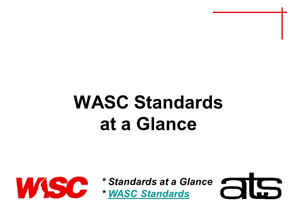 WASC Standards at a Glance * Standards at a Glance * WASC StandardsWASC Standards