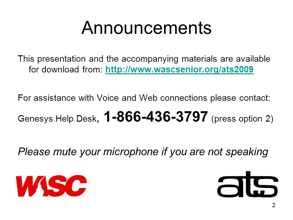 2 Announcements This presentation and the accompanying materials are available for download from:   For assistance with Voice and Web connections please contact: Genesys Help Desk, (press option 2) Please mute your microphone if you are not speaking