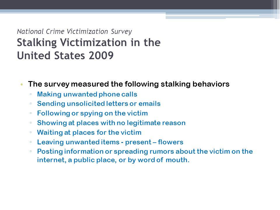National Crime Victimization Survey Stalking Victimization in the United States 2009 The survey measured the following stalking behaviors Making unwan