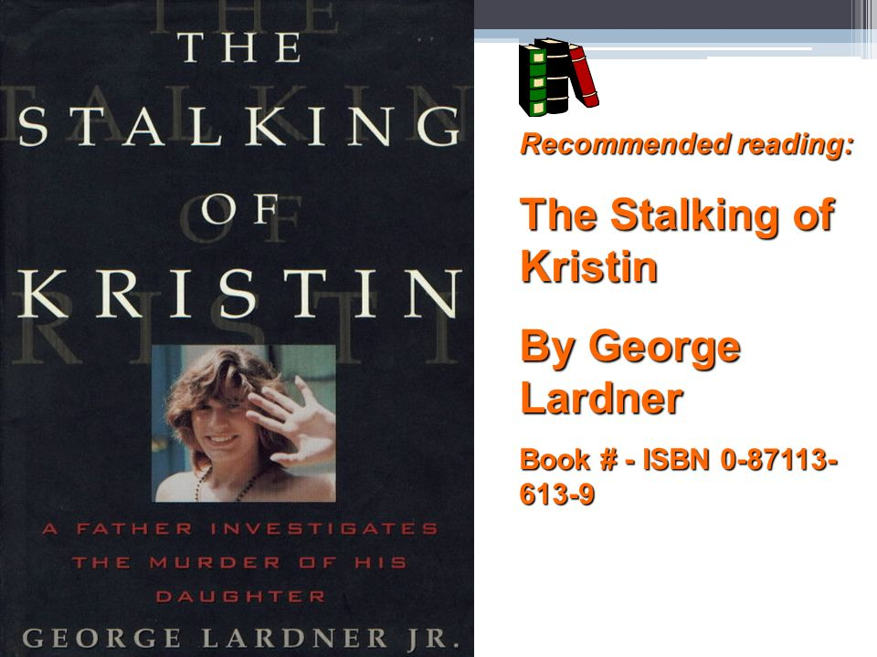 Reo Recommended reading: The Stalking of Kristin By George Lardner Book # - ISBN 0-87113- 613-9