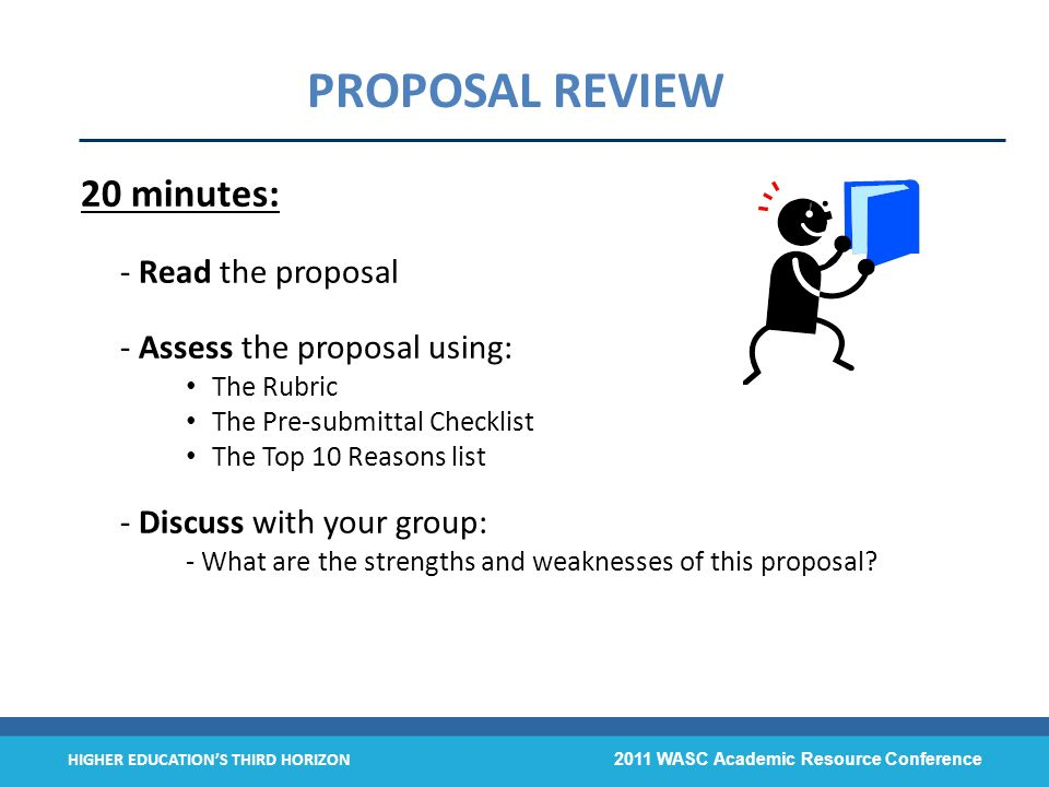 HIGHER EDUCATIONS THIRD HORIZON 2011 WASC Academic Resource Conference PROPOSAL REVIEW 20 minutes: - Read the proposal - Assess the proposal using: Th
