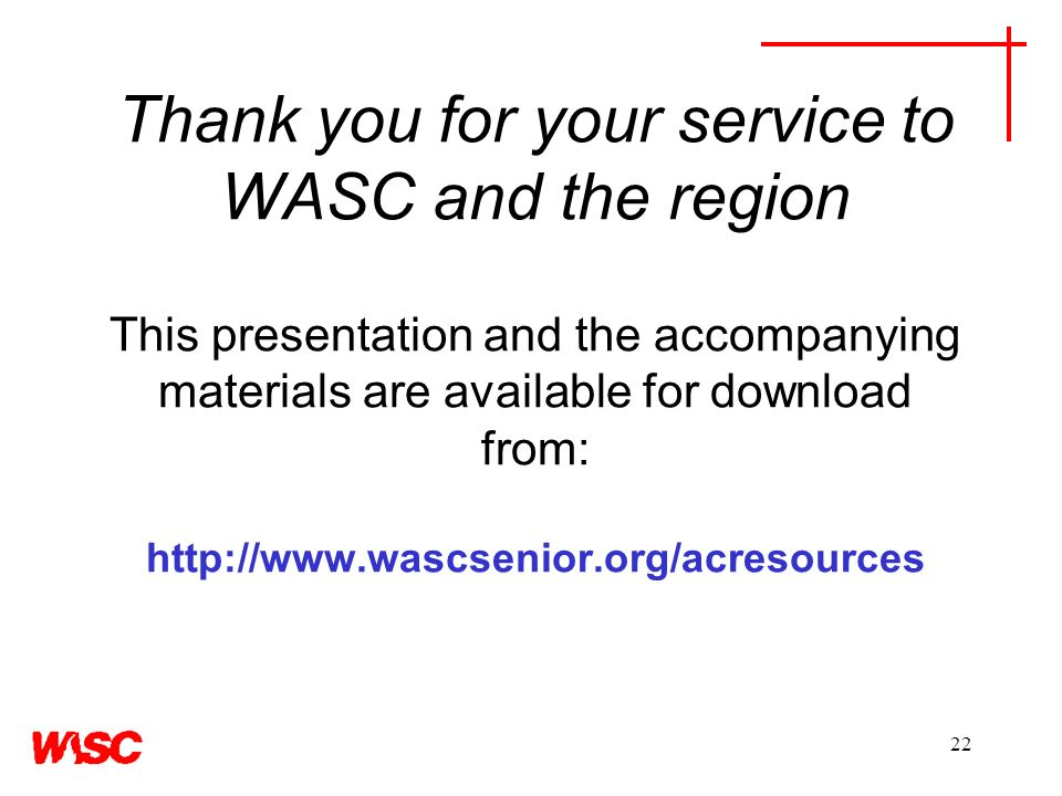 22 Thank you for your service to WASC and the region This presentation and the accompanying materials are available for download from: http://www.wascsenior.org/acresources