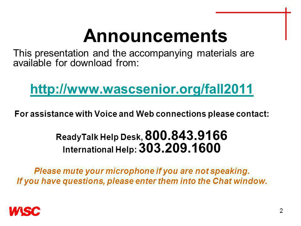 2 Announcements This presentation and the accompanying materials are available for download from:   For assistance with Voice and Web connections please contact: ReadyTalk Help Desk, International Help: Please mute your microphone if you are not speaking.