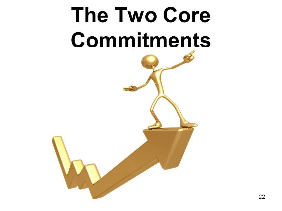 22 The Two Core Commitments