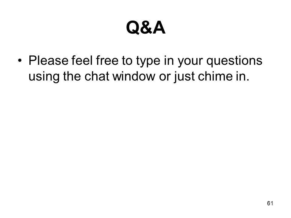 61 Q&A Please feel free to type in your questions using the chat window or just chime in.