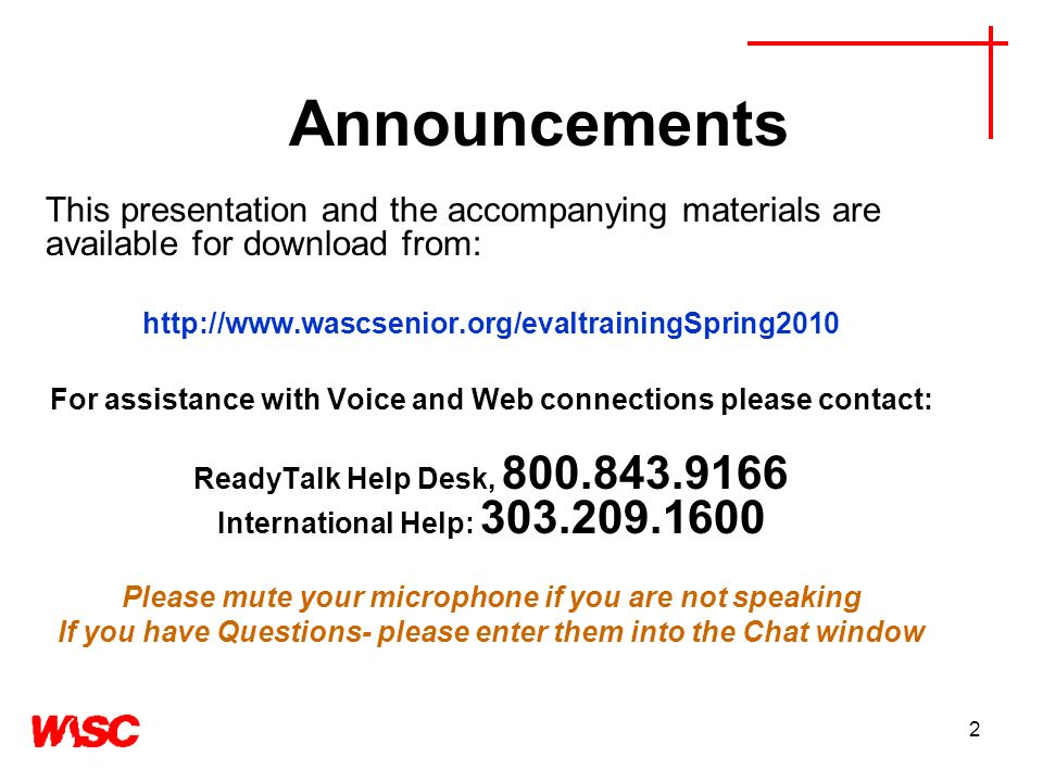 2 Announcements This presentation and the accompanying materials are available for download from: http://www.wascsenior.org/evaltrainingSpring2010 For