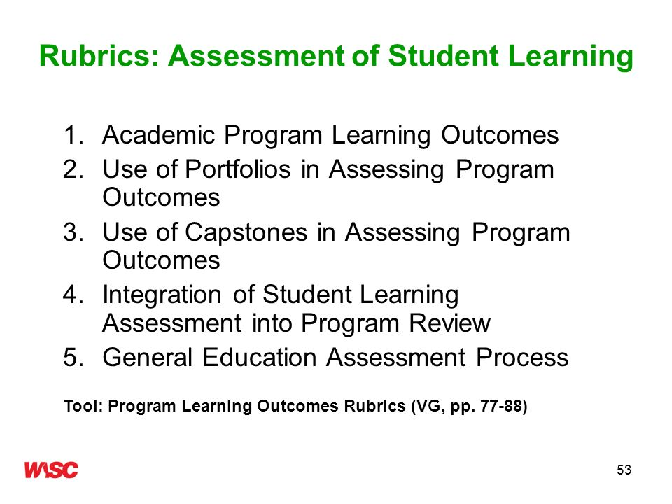 53 Rubrics: Assessment of Student Learning 1.Academic Program Learning Outcomes 2.Use of Portfolios in Assessing Program Outcomes 3.Use of Capstones i