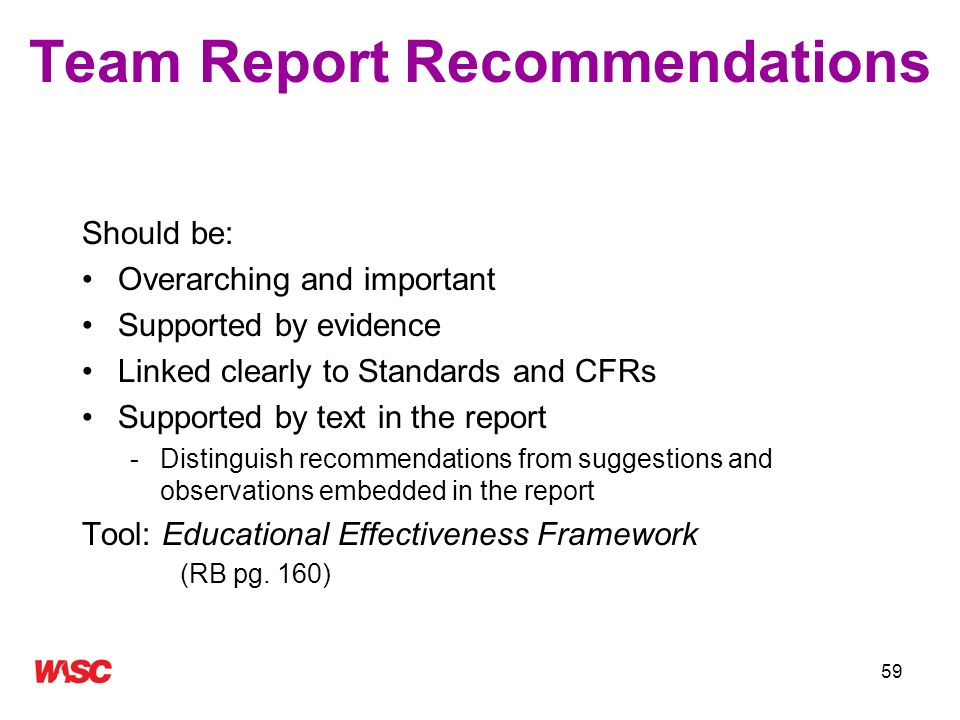 59 Team Report Recommendations Should be: Overarching and important Supported by evidence Linked clearly to Standards and CFRs Supported by text in th