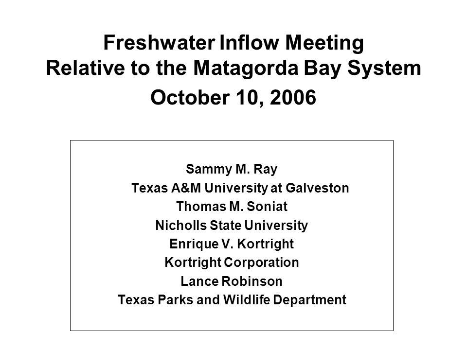 Freshwater Inflow Meeting Relative to the Matagorda Bay System October 10, 2006 Sammy M.