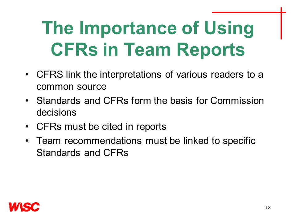 18 The Importance of Using CFRs in Team Reports CFRS link the interpretations of various readers to a common source Standards and CFRs form the basis