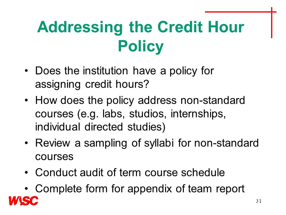Addressing the Credit Hour Policy Does the institution have a policy for assigning credit hours? How does the policy address non-standard courses (e.g