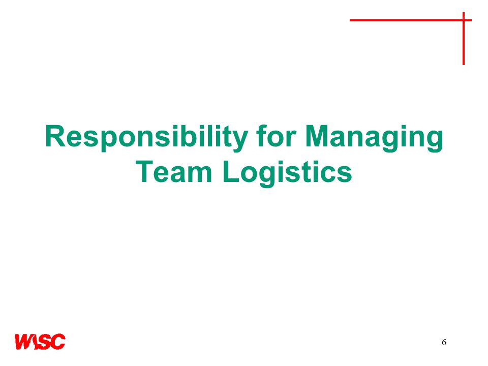Responsibility for Managing Team Logistics 6