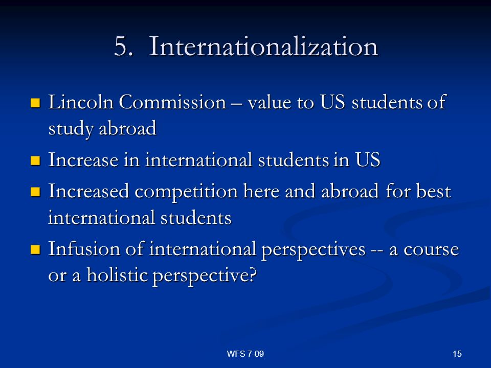 15WFS 7-09 5. Internationalization Lincoln Commission – value to US students of study abroad Lincoln Commission – value to US students of study abroad