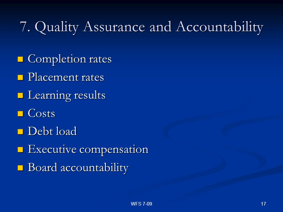 17WFS 7-09 7. Quality Assurance and Accountability Completion rates Completion rates Placement rates Placement rates Learning results Learning results
