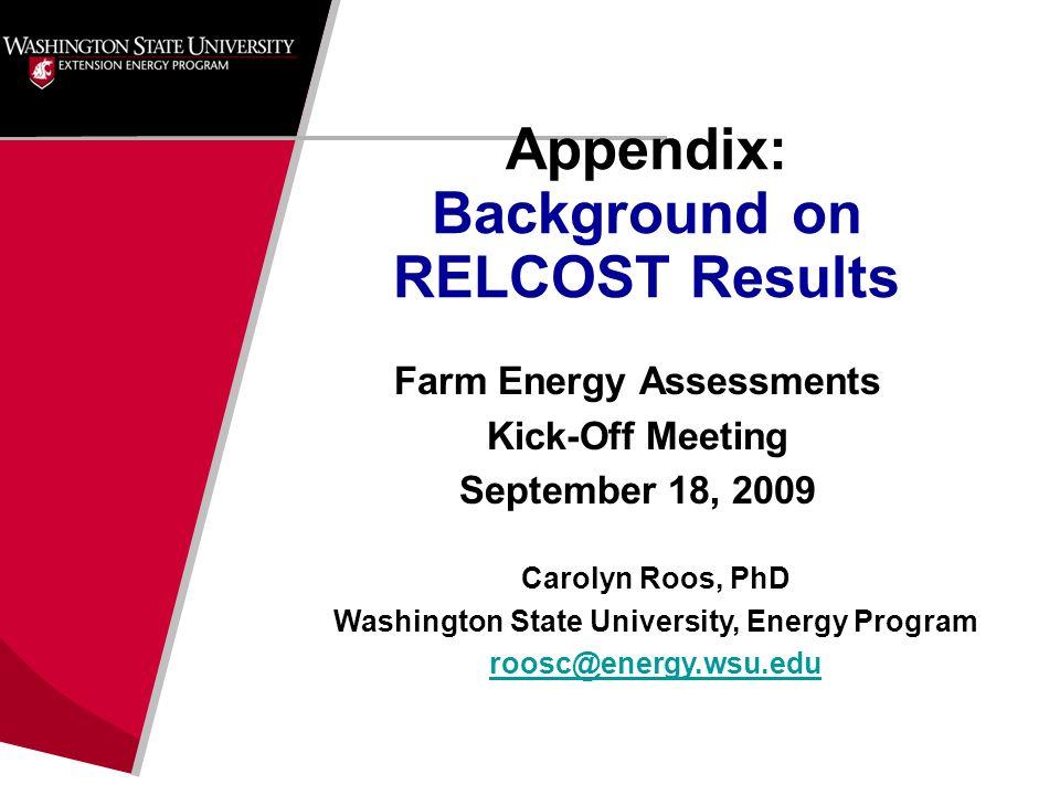 Farm Energy Assessments Kick-Off Meeting September 18, 2009 Carolyn Roos, PhD Washington State University, Energy Program roosc@energy.wsu.edu Appendi
