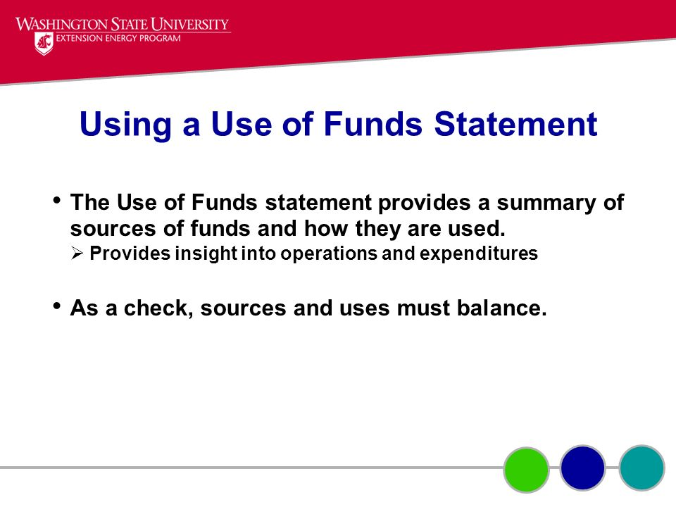 Using a Use of Funds Statement The Use of Funds statement provides a summary of sources of funds and how they are used. Provides insight into operatio