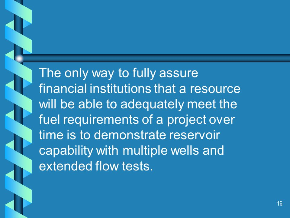16 The only way to fully assure financial institutions that a resource will be able to adequately meet the fuel requirements of a project over time is