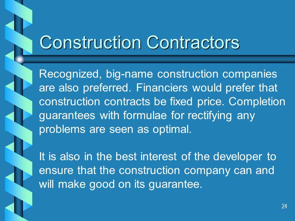 24 Construction Contractors Recognized, big-name construction companies are also preferred. Financiers would prefer that construction contracts be fix