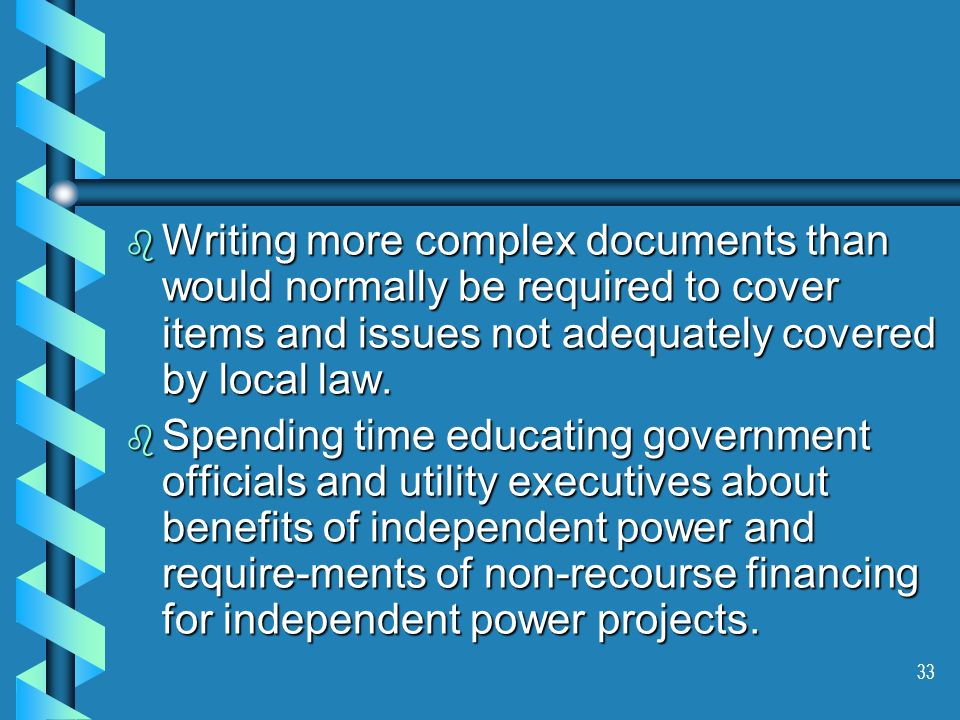 33 b Writing more complex documents than would normally be required to cover items and issues not adequately covered by local law. b Spending time edu