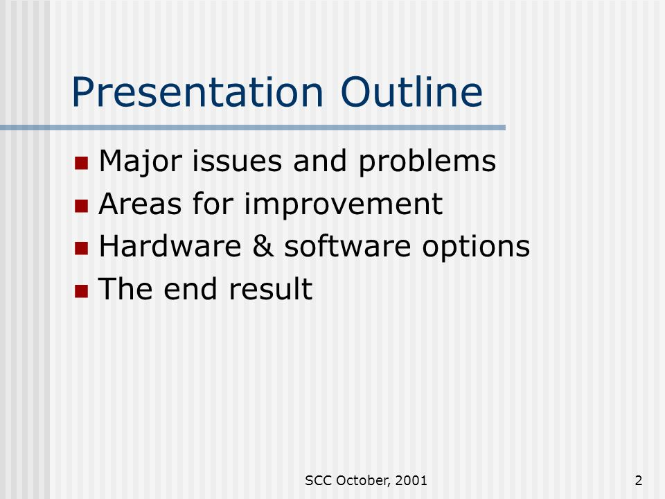 SCC October, Presentation Outline Major issues and problems Areas for improvement Hardware & software options The end result