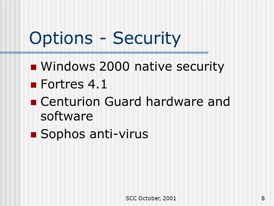 SCC October, Options - Security Windows 2000 native security Fortres 4.1 Centurion Guard hardware and software Sophos anti-virus