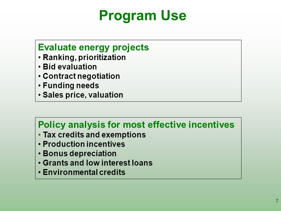7 Program Use Policy analysis for most effective incentives Tax credits and exemptions Production incentives Bonus depreciation Grants and low interes