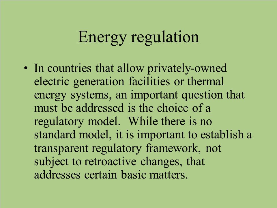 Energy regulation In countries that allow privately-owned electric generation facilities or thermal energy systems, an important question that must be