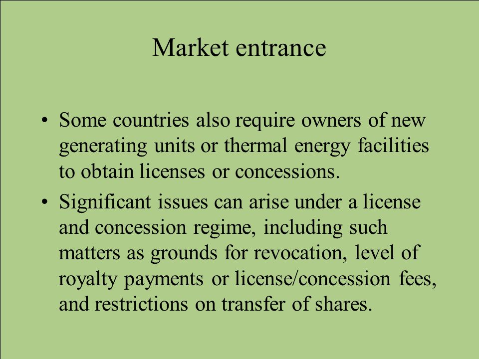 Market entrance Some countries also require owners of new generating units or thermal energy facilities to obtain licenses or concessions. Significant