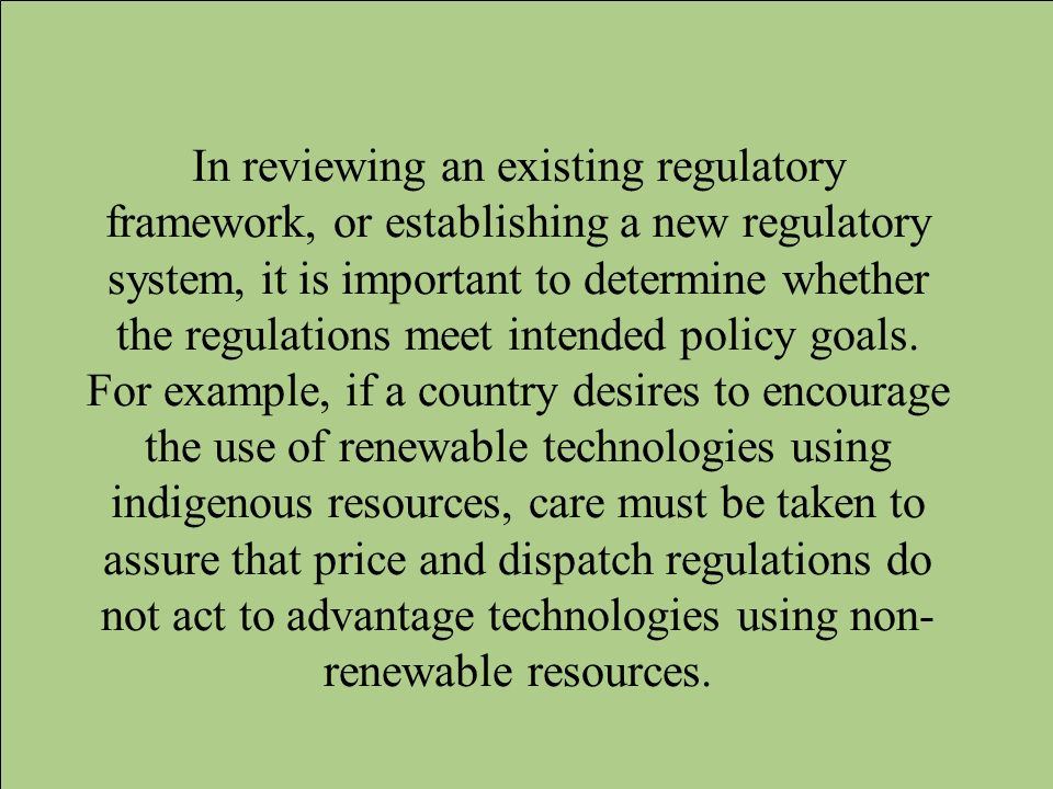In reviewing an existing regulatory framework, or establishing a new regulatory system, it is important to determine whether the regulations meet inte