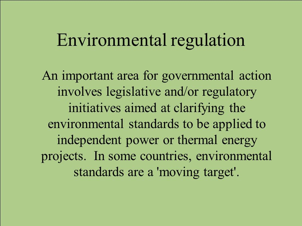 Environmental regulation An important area for governmental action involves legislative and/or regulatory initiatives aimed at clarifying the environm