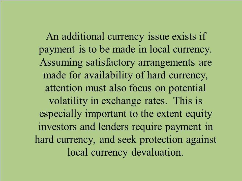 An additional currency issue exists if payment is to be made in local currency. Assuming satisfactory arrangements are made for availability of hard c