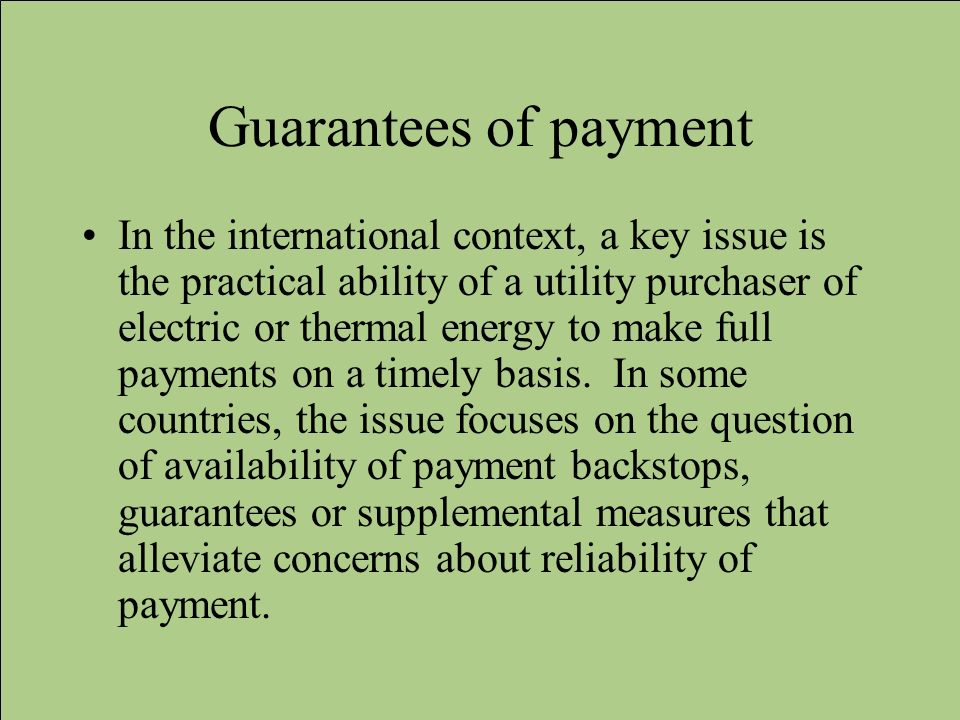Guarantees of payment In the international context, a key issue is the practical ability of a utility purchaser of electric or thermal energy to make
