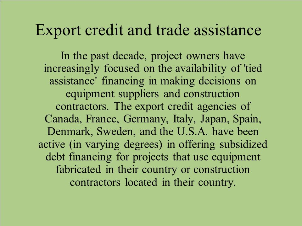Export credit and trade assistance In the past decade, project owners have increasingly focused on the availability of 'tied assistance' financing in