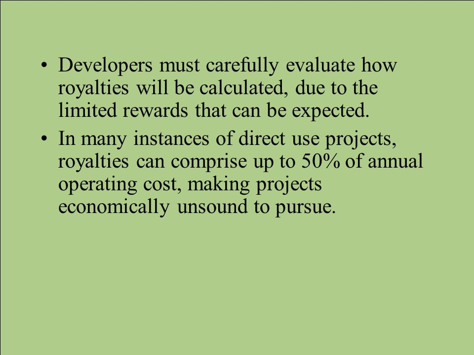 Developers must carefully evaluate how royalties will be calculated, due to the limited rewards that can be expected. In many instances of direct use