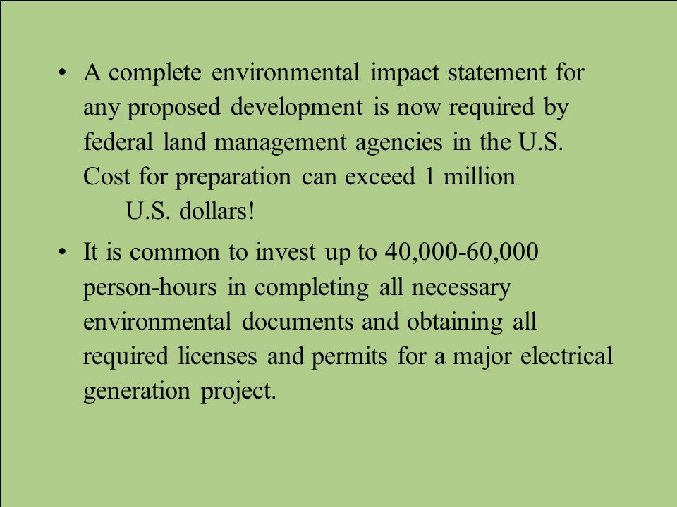 A complete environmental impact statement for any proposed development is now required by federal land management agencies in the U.S. Cost for prepar