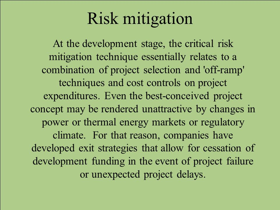 Risk mitigation At the development stage, the critical risk mitigation technique essentially relates to a combination of project selection and 'off-ra