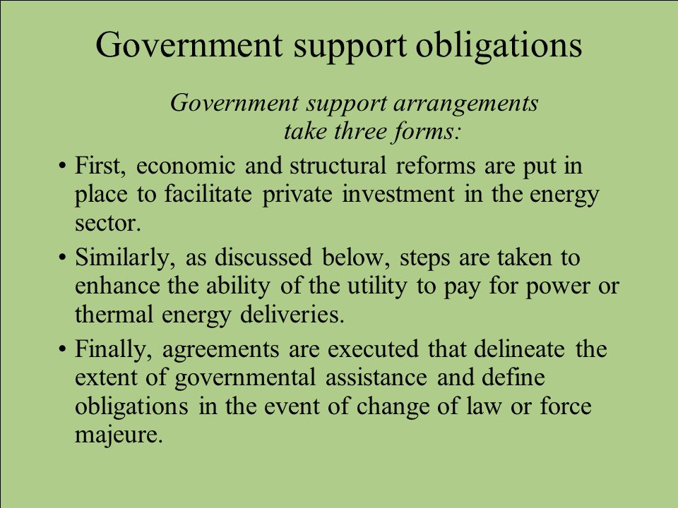 Government support obligations Government support arrangements take three forms: First, economic and structural reforms are put in place to facilitate