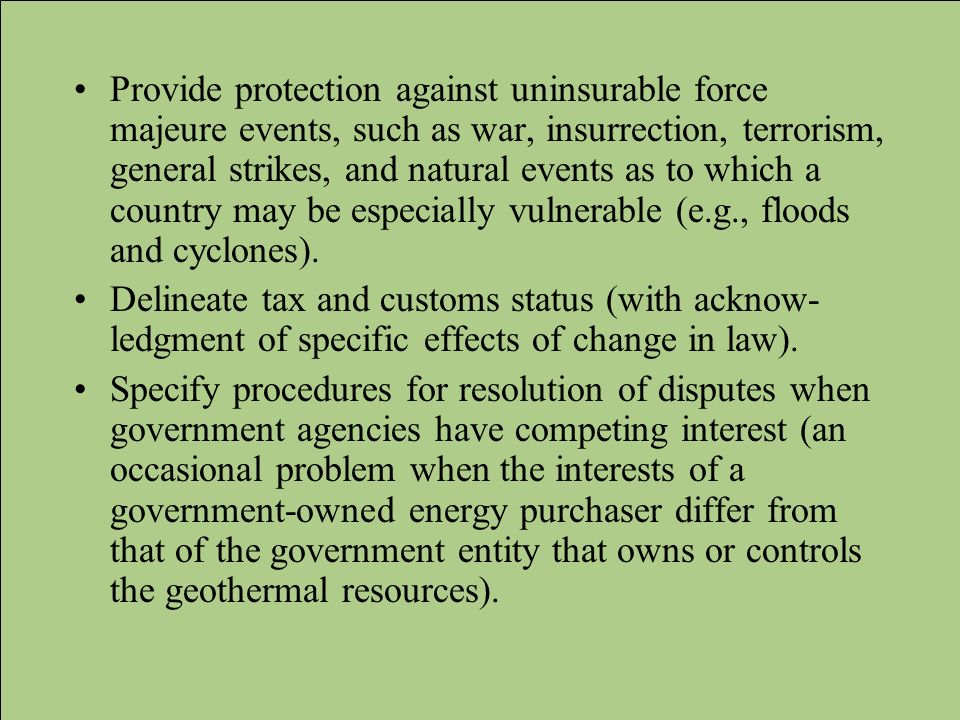 Provide protection against uninsurable force majeure events, such as war, insurrection, terrorism, general strikes, and natural events as to which a c