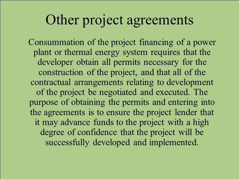 Other project agreements Consummation of the project financing of a power plant or thermal energy system requires that the developer obtain all permit
